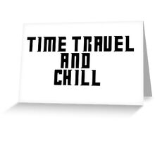 Time Travel and Chill Greeting Card