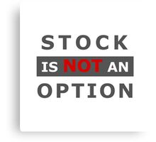 Stock is NOT an option Canvas Print
