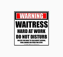 Warning Waitress Hard At Work Do Not Disturb Unisex T-Shirt