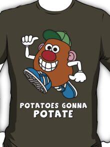 Potatoes Gonna Potate T-Shirt