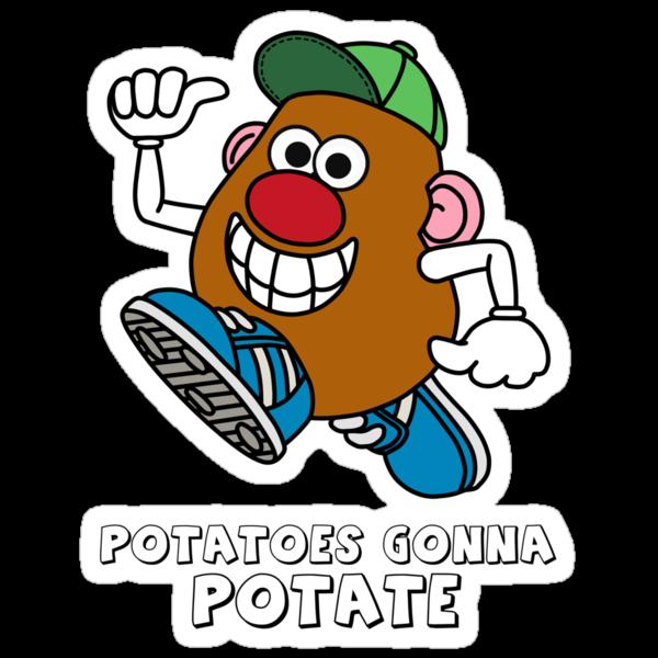 Potatoes Gonna Potate by Vigilantees .