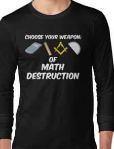 Choose Your Weapon of Math Destruction Long Sleeve T-Shirt
