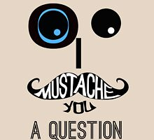 I Mustache you a question Unisex T-Shirt