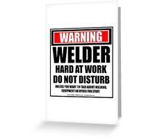 Warning Welder Hard At Work Do Not Disturb Greeting Card