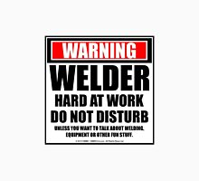 Warning Welder Hard At Work Do Not Disturb Unisex T-Shirt