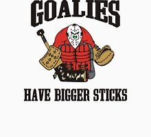 Hockey Goalies Have Bigger Sticks Unisex T-Shirt