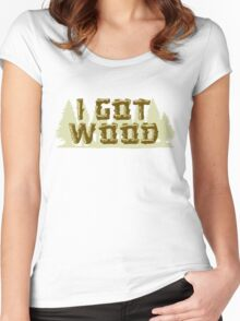 I Got Wood Women's Fitted Scoop T-Shirt