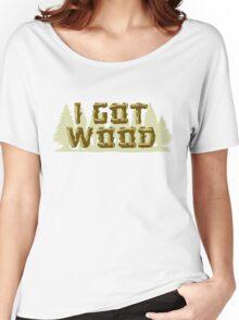 I Got Wood Women's Relaxed Fit T-Shirt