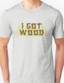 I Got Wood Unisex T-Shirt
