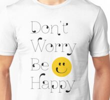 Dont Worry, Be Happy! Unisex T-Shirt