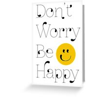 Dont Worry, Be Happy! Greeting Card
