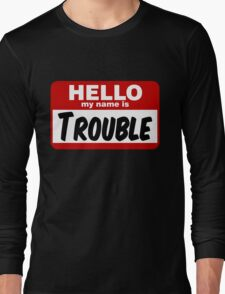 Hello My Name is Trouble Long Sleeve T-Shirt
