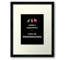Juste4Aujourd'hui ... I will be Professional Framed Print