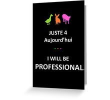 Juste4Aujourd'hui ... I will be Professional Greeting Card