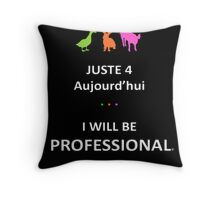 Juste4Aujourd'hui ... I will be Professional Throw Pillow