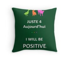 Juste4Aujourd'hui ... I will be Positive Throw Pillow