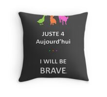 Juste4Aujourd'hui ... I will be Brave Throw Pillow
