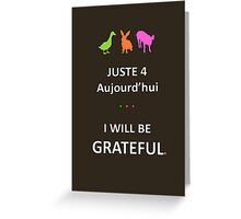 Juste4Aujourd'hui ... I will be Grateful Greeting Card