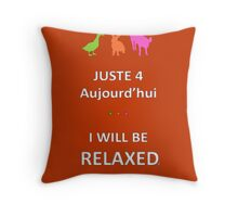 Juste4Aujourd'hui ... I will be Relaxed Throw Pillow