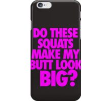 DO THESE SQUATS MAKE MY BUTT LOOK BIG? iPhone Case/Skin