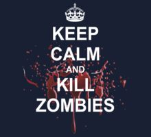 Keep Calm, Kill Zombies by David Ayala