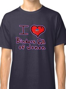 i love binders full of women Mitt Romney Classic T-Shirt