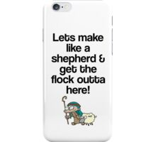 Make Like a Shepherd & Get the Flock Outta Here! iPhone Case/Skin