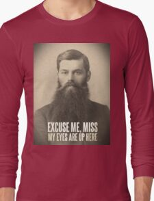 My eyes are up here Long Sleeve T-Shirt