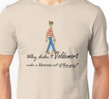 Why Didn't Voldemort...?  Unisex T-Shirt