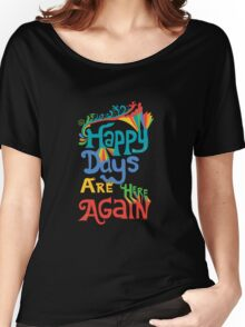 Happy Days Are Here Again  Women's Relaxed Fit T-Shirt
