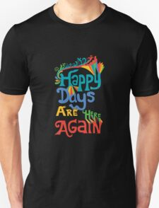 Happy Days Are Here Again  T-Shirt