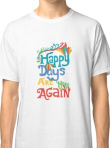 Happy Days Are Here Again - on lights Classic T-Shirt