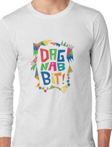 Dagnabbit Long Sleeve T-Shirt