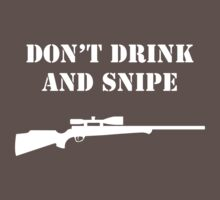 Don't Drink and Snipe - White by Glen Pittock