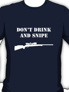 Don't Drink and Snipe - White T-Shirt