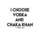 Vodka & Chaka Khan by Abigail-Devon Sawyer-Parker