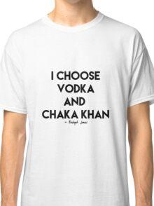 Vodka & Chaka Khan Classic T-Shirt