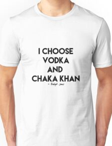 Vodka & Chaka Khan Unisex T-Shirt