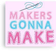 Makers gonna make with sewing needle Canvas Print
