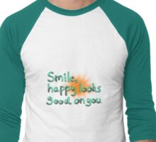 Smile, happy looks good on you! Men's Baseball ¾ T-Shirt