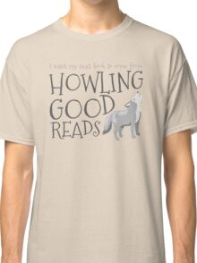 I want my next book to come from HOWLING GOOD READS Classic T-Shirt