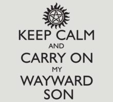KEEP CALM AND CARRY ON MY WAYWARD SON - BLACK by fandomfashions