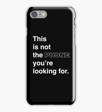This is not the phone you're looking for. iPhone Case/Skin