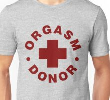 Orgasm Donor Unisex T-Shirt