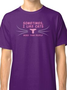 Sometimes I like cats more than people Classic T-Shirt