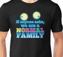 If anyone asks we are a NORMAL family with crazy eyes Unisex T-Shirt