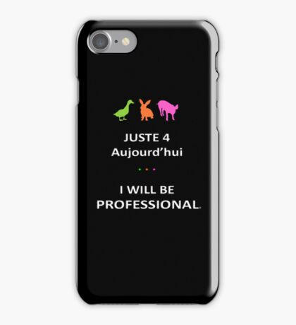Juste4Aujourd'hui ... I will be Professional iPhone Case/Skin