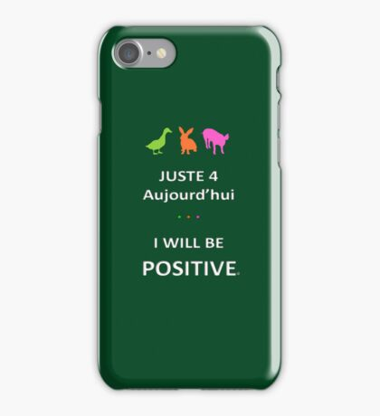Juste4Aujourd'hui ... I will be Positive iPhone Case/Skin