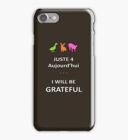 Juste4Aujourd'hui ... I will be Grateful iPhone Case/Skin