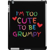 I'm too cute to be GRUMPY! iPad Case/Skin